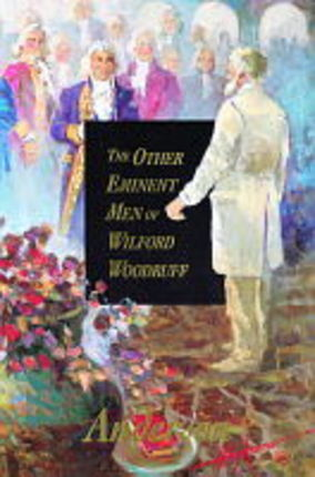 The Other Eminent Men of Wilford Woodruff