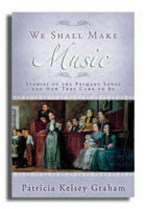 We Shall Make Music: Stories of the Primary Songs