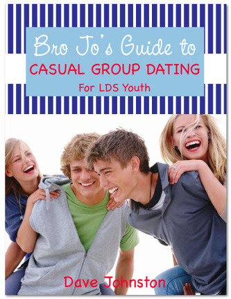 Bro Jo's Guide to Casual Group Dating for LDS Youth