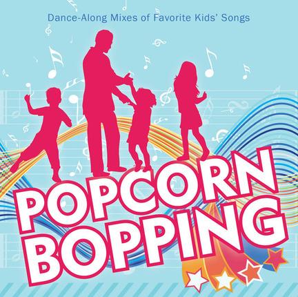 Popcorn Bopping: Dance-Along Mixes of Favorite Kids' Songs
