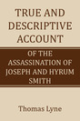 True and Descriptive Account of the Assassination of Joseph and Hyrum Smith
