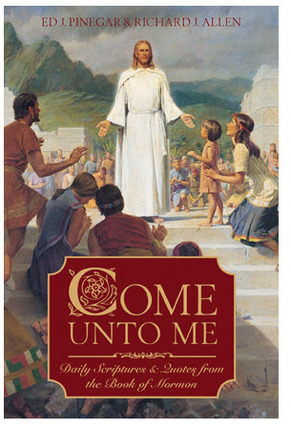Come Unto Me: Daily Scriptures & Quotes from the Book of Mormon