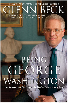 Being George Washington The Indispensable Man As Youu0027ve Never Seen Him. by Glenn Beck  sc 1 st  Deseret Book & Being George Washington: The Indispensable Man As Youu0027ve Never Seen ...