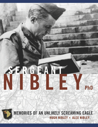 Sergeant Nibley, Ph.D.: Memories of an Unlikely Screaming Eagle