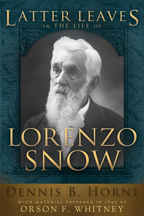 Latter Leaves in the Life of Lorenzo Snow