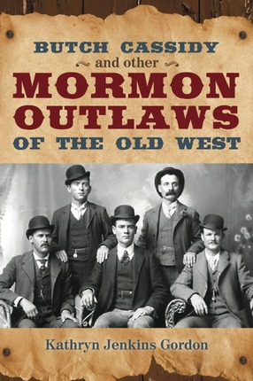 Butch Cassidy and Other Mormon Outlaws of the Old West