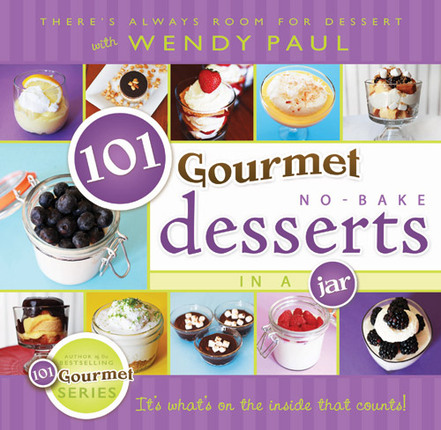 101 Gourmet No-Bake Desserts in a Jar Cookbook