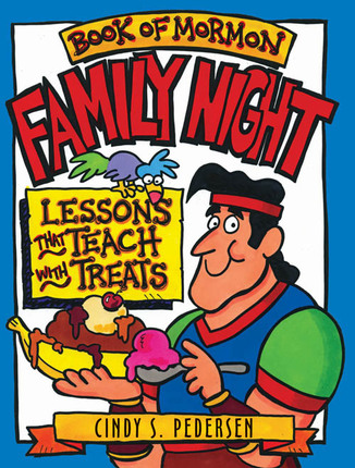 Family Night: Book of Mormon Lessons That Teach with Treats
