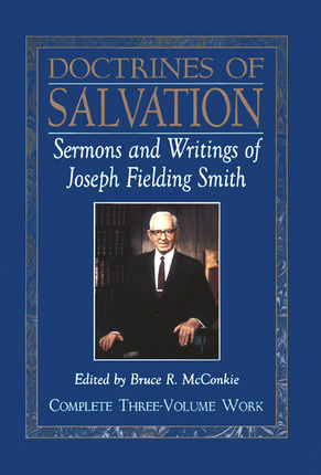 Doctrines of Salvation, Vols. 1-3: Sermons and Writings of Joseph Fielding Smith