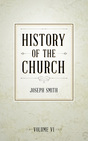 History of The Church of Jesus Christ of Latter-day Saints, vol. 6