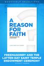 A Reason for Faith: Freemasonry and the Latter-day Saint Temple Endowment Ceremony
