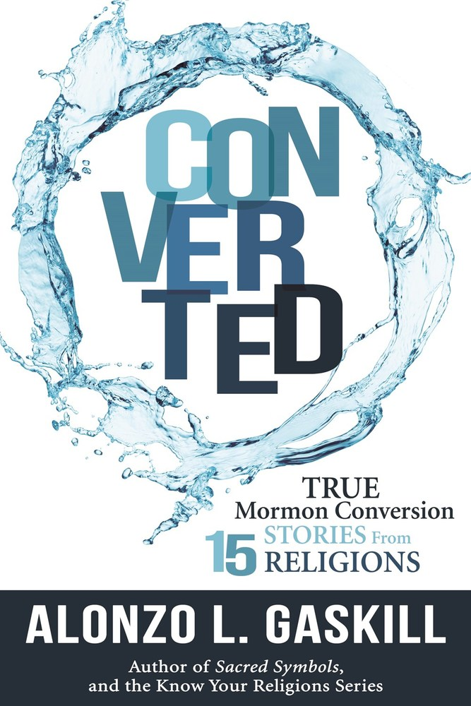 Converted True Mormon Conversions Stories From 15 Religions