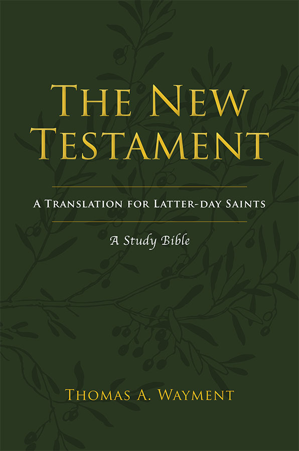 The New Testament A Translation For Latter Day Saints A Study